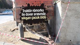 Traktör römorku ile duvar arasında sıkışan çocuk öldü