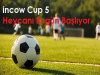 İncow Cup 5 Heycanı Başlıyor