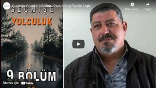 Geçmişe Yolculuk 9.Bölüm | Ozan Ahmet ''Azmin Ezgisi''